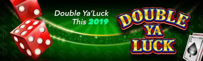 You Can Easily Double Ya'Luck This 2019 With Us!
